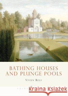 Bathing Houses and Plunge Pools Vivien Rolf 9780747808091