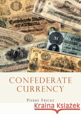 Confederate Currency Pierre Fricke 9780747810803