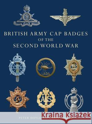 British Army Cap Badges of the Second World War Peter Doyle 9780747810919