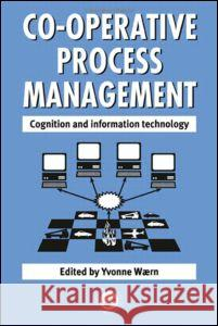 Cooperative Process Management: Cognition and Information Technology: Cognition and Information Technology Yvonne Waern 9780748407132