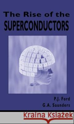 The Rise of the Superconductors Peter John Ford G. A. Saunders P. J. Ford 9780748407729