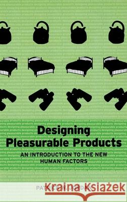 Designing Pleasurable Products: An Introduction to the New Human Factors Pat Jordan 9780748408443