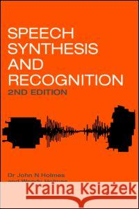 Speech Synthesis and Recognition, 2nd Edition J. N. Holmes John Holmes Wendy Holmes 9780748408573