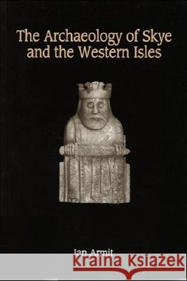 The Archaeology of Skye and the Western Isles Ian Armit 9780748606405
