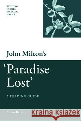 John Milton's 'Paradise Lost': A Reading Guide Noam Reisner 9780748639991