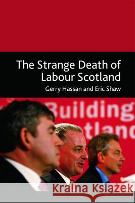 The Strange Death of Labour Scotland Gerry Hassan Eric Shaw 9780748640010