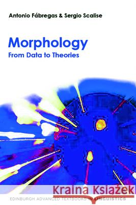 Morphology: From Data to Theories Antonio F?bregas 9780748643141