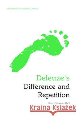 Deleuze's Difference and Repetition: An Edinburgh Philosophical Guide Henry Somers-Hall 9780748646784