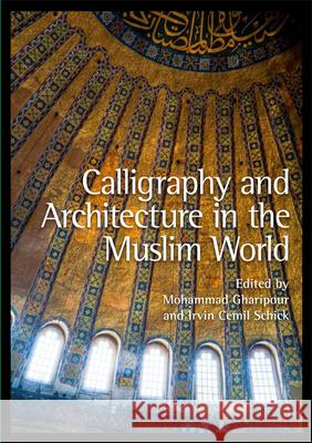 Calligraphy and Architecture in the Muslim World Mohammad Gharipour Irvin Cemil Schick 9780748669226
