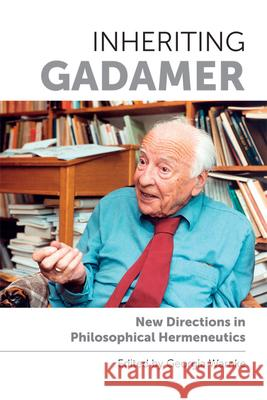 Inheriting Gadamer : New Directions in Philosophical Hermeneutics Georgia Warnke 9780748698974