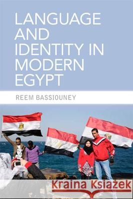 Language and Identity in Modern Egypt Reem Bassiouney 9780748699940