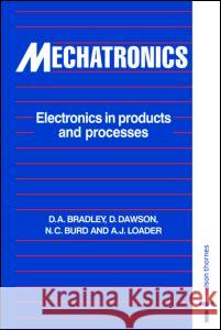 Mechatronics : Electronics in Products and Processes D. A. Bradley D. Dawson N. C. Burd 9780748757428