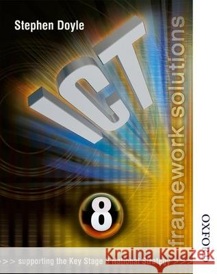 ICT Framework Solutions Year 8 Stephen Doyle 9780748780853