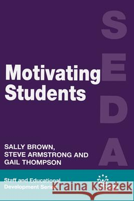 Motivating Students Sally Brown Steve Armstrong Gail Thompson 9780749424947 Taylor & Francis Group