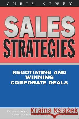 Sales Strategies: Negotiating and Winning Corporate Deals Chris Newby 9780749427733