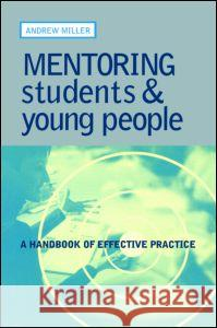 Mentoring Students and Young People : A Handbook of Effective Practice Andrew Miller 9780749435431