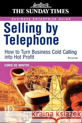 Selling by Telephone : From Cold Calling to Hot Profit Chris De Winter Chris D 9780749436827