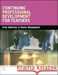 Continuing Professional Development for Teachers : From Induction to Senior Management Carol Morgan Peter Neil 9780749437411