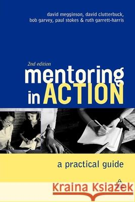 Mentoring in Action: A Practical Guide for Managers David Megginson David Clutterbuck Bob Garvey 9780749444969
