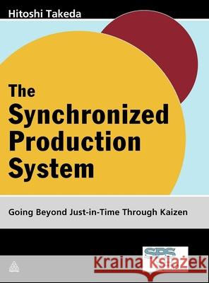 The Synchronized Production System: Going Beyond Just-In-Time Through Kaizen Hitoshi Takeda 9780749447656