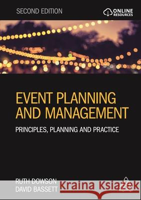 Event Planning and Management: Principles, Planning and Practice Ruth Dowson David Bassett 9780749483319