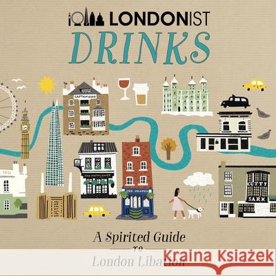 Londonist Drinks: A Spirited Guide to London Libation AA Publishing 9780749581961