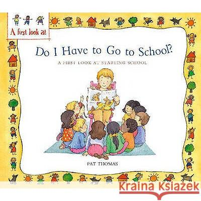DO I HAVE TO GO TO SCHOOL? Lesley Harker Pat Thomas 9780750252874 HACHETTE CHILDREN'S BOOKS