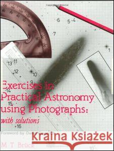 Exercises in Practical Astronomy : Using Photographs M. T. Bruck M. T. Duck 9780750300612