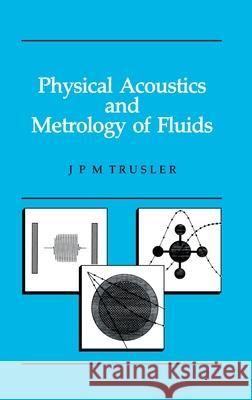 Physical Acoustics and Metrology of Fluids J. P. M. Trusler 9780750301138