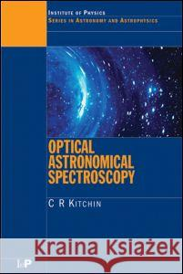 Optical Astronomical Spectroscopy C. R. Kitchin Kitchin                                  Kitchin Kitchin 9780750303460