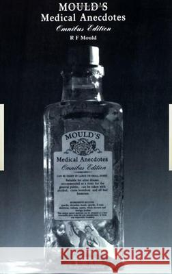 Mould's Medical Anecdotes : Omnibus Edition R. F. Mould Richard F. Mould Mould Mould 9780750303903