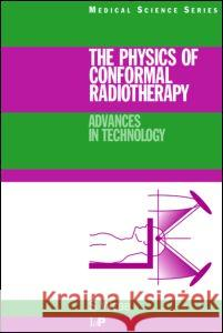 PHYSICS OF CONFORMAL RADIOTHERAPY Steve Webb 9780750303972