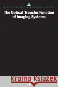The Optical Transfer Function of Imaging Systems T. L. Williams Tom L. Williams 9780750305990