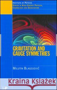 Gravitation and Gauge Symmetries Blagojevic                               M. Blagojevic Institute Of Physics Publishing 9780750307673