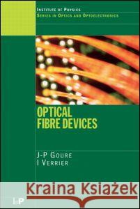 Optical Fibre Devices J. P. Goure I. Verrier 9780750308113 Institute of Physics Publishing