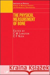 The Physical Measurement of Bone Chris Langton Chris Njeh C. M. Langton 9780750308380