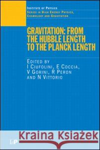 Gravitation: From the Hubble Length to the Planck Length I. Ciufolini Ciufolini Ciufolini Ignazio Ciufolini 9780750309486