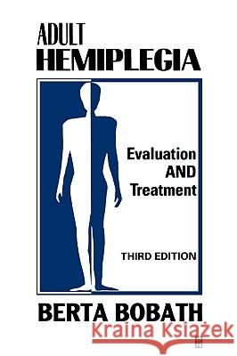 Adult Hemiplegia Evaluation and Treatment : Evaluation and Treatment Berta Bobath 9780750601689