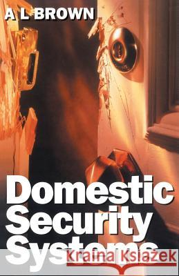 Domestic Security Systems: Build or Improve Your Own Intruder Alarm System A. L. Brown 9780750632355