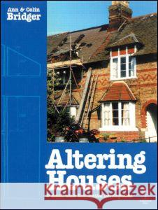 Altering Houses and Small Scale Residential Developments Ann Bridger Colin Bridger Bridger 9780750641005