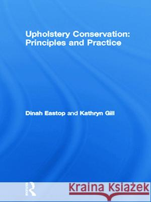 Upholstery Conservation: Principles and Practice Dinah Eastop Kathryn Gill Kathryn Gill 9780750645065