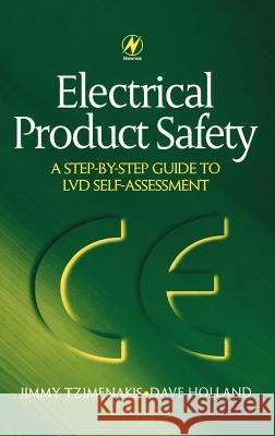 Electrical Product Safety: A Step-By-Step Guide to LVD Self Assessment: A Step-By-Step Guide to LVD Self Assessment Dave Holland Jimmy Tzimenakis David Holland 9780750646048