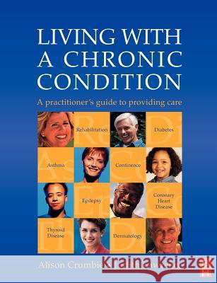 Living with a Chronic Condition: A Practitioner's Guide Alison Crumbie Judith Lawrence Alison Crumbie 9780750648080