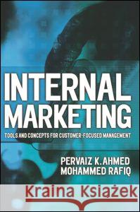 Internal Marketing: Tools and Concepts for Customer-Focused Management Pervaiz K. Ahmed Mohammed Rafiq Ahmed 9780750648387