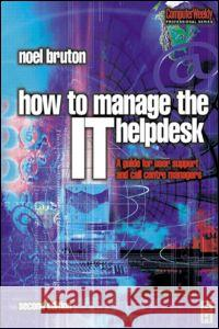 How to Manage the It Help Desk Noel Bruton 9780750649018