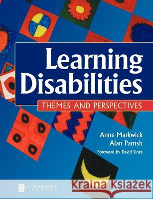 Learning Disabilities: Themes and Perspectives Markwick                                 Anne Markwick Alan Parrish 9780750649568