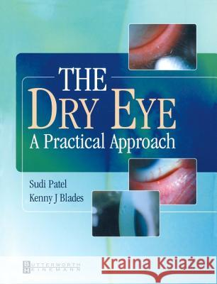 The Dry Eye: A Practical Approach Sudi Patel Kenny Blades 9780750649780