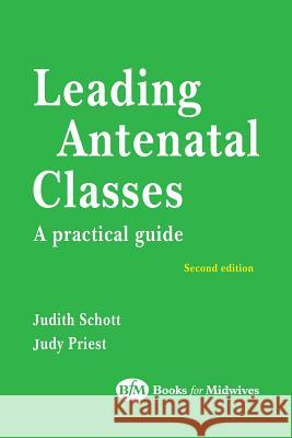 Leading Antenatal Classes Judith Schott Judy Priest Schott 9780750649841