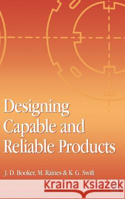 Designing Capable and Reliable Products M. Raines K. G. Swift J. D. Booker 9780750650762