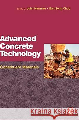 Advanced Concrete Technology 1: Constituent Materials Elsevier Science Publishers              John Newman B. S. Choo 9780750651035